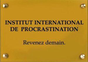Institut internationale de procrastination, revenez demain