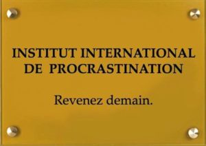 Institut internationale de procrastination, revenez demain